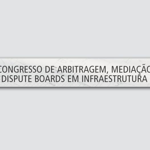 V Congresso de Arbitragem, Mediação e Dispute Boards em Infraestrutura